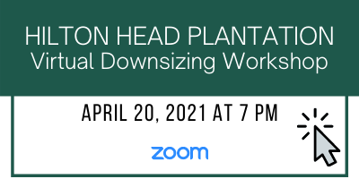 Hilton Head Plantation Virtual Downsizing Workshop April 20, 2021