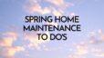 Spring Home Maintenance To Do's