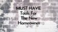 Must Have Tools for the New Homeowner