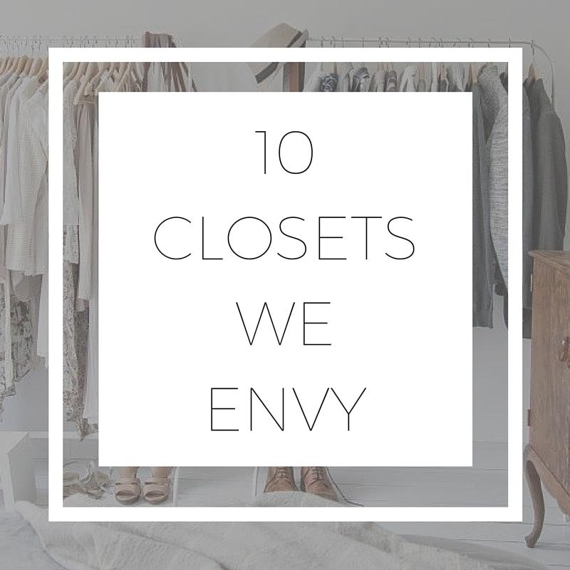 10 CLOSETS WE ENVY