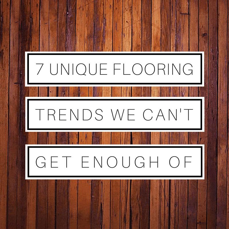 7 FLOORING TRENDS