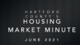 June 2021 Hartford County Market Minute