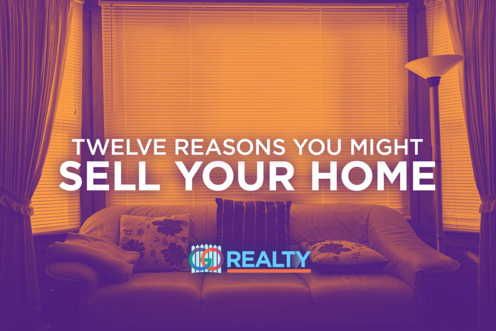 12 Reasons you might Sell Your Home