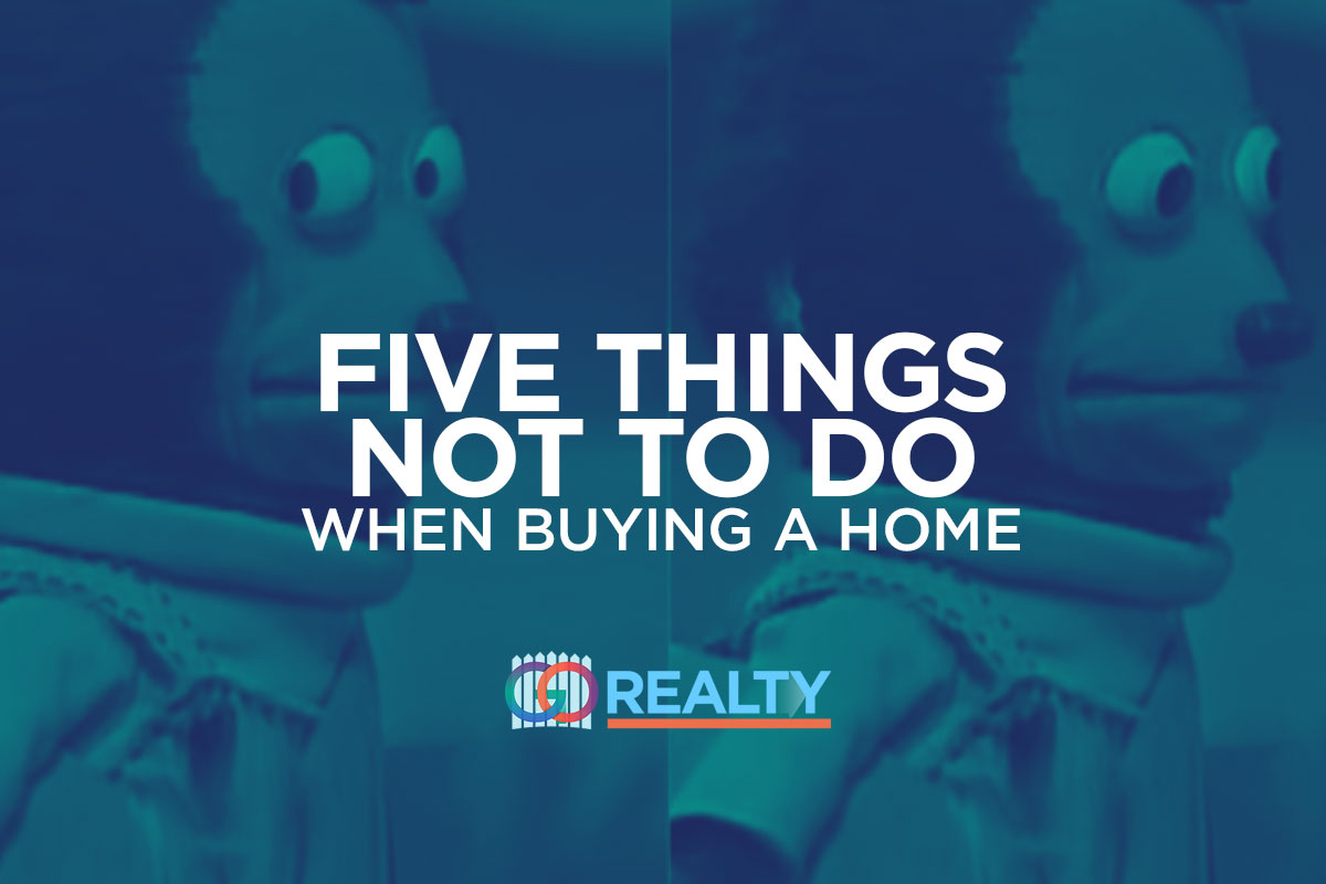 Five Things Not to Do when Buying a Home