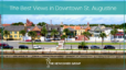 The Best Views in Downtown St. Augustine The Newcomer Group