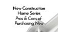Pros and Cons of New Construction Homes