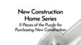 11 Pieces of the Puzzle to Purchase a New Construction Home