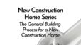 General Building Process for a New Construction Home