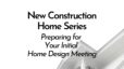 Preparing for Your Initial Home Design Meeting