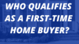 Who qualifies as a first-time home buyer?
