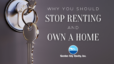 Why You Should Stop Renting and Own a Home
