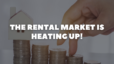 The Rental Market is Heating Up