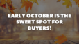Early October is the Sweet Spot for Buyers