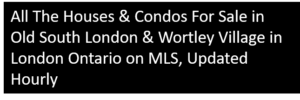 All The Houses & Condos For Sale in Old South London & Wortley Village in London Ontario on MLS, Updated Hourly