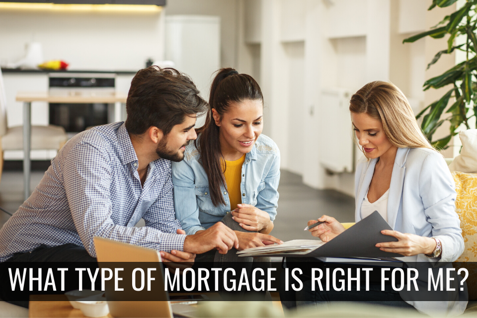 What Type Of Mortgage Is Right For Me