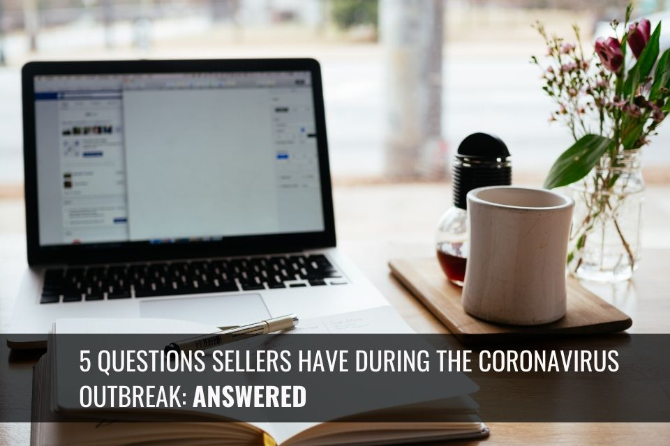 5 Questions Sellers Have During the Coronavirus Outbreak Answered