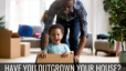 Spokane Real Estate Outgrown Your House