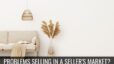 Can't Sell Your Home in a Seller's Market?