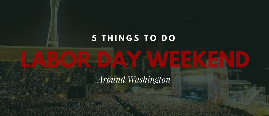 5 Things To Do Labor Day Weekend Around Washington!