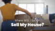Where Will I Go if I Sell My House?