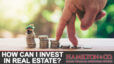 Q: How Do I Start Investing in Real Estate?