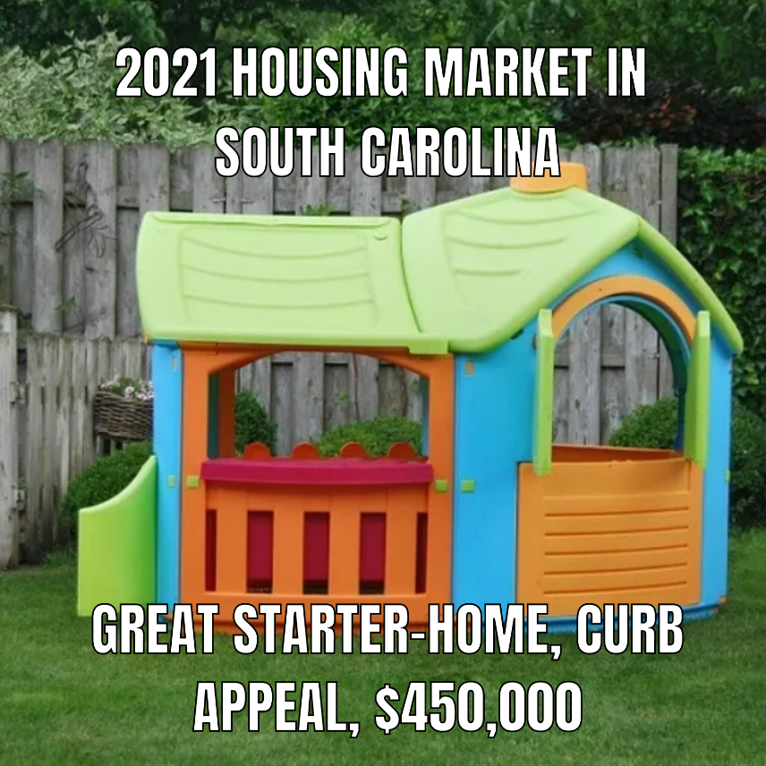 """A picture of a children's plastic house with the text: """"2021 housing in SC be like: Great start-home, curb appeal, $450K"""""""