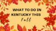 Best things to do in Kentucky this fall!
