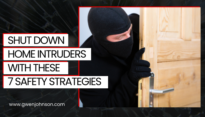 Photo of a home intruder with the heading: Shut Down Home Intruders With These 7 Safety Strategies.