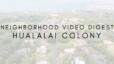 Neighborhood Video Digest Hualalai Colony