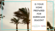 Is Your Home Prepared for Hurricane Season?