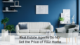 Real Estate Agents Do Not Set the Price of Your Home