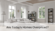Are Today's Homes Overpriced?