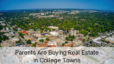 Parents Are Buying Real Estate in College Towns