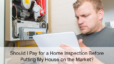 Should I Pay for a Home Inspection Before Putting My Home on the Market?