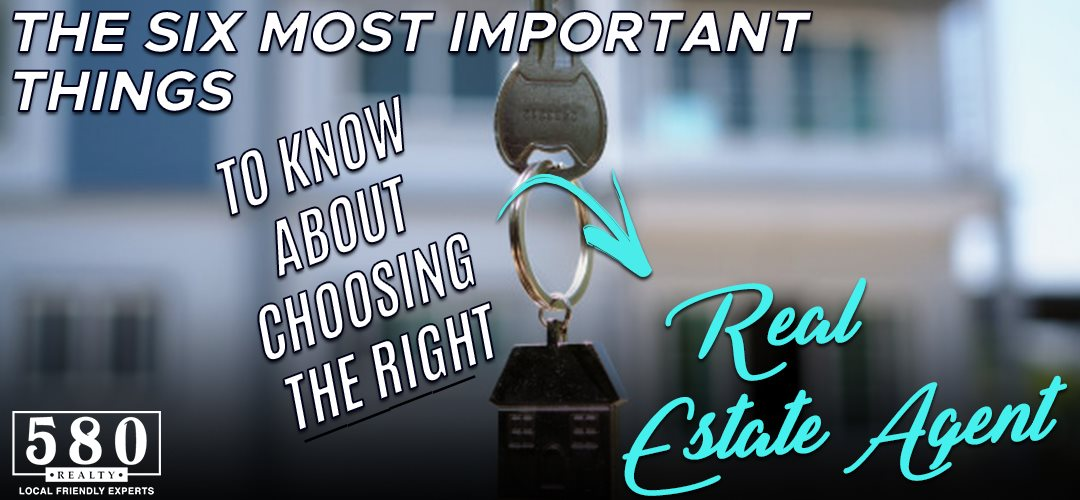 """THE SIX (6) MOST IMPORTANT THINGS TO KNOW ABOUT CHOOSING THE """"RIGHT"""" REAL ESTATE AGENT"""