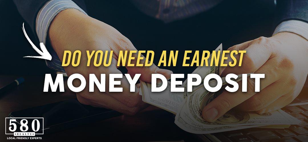DO YOU NEED AN EARNEST MONEY DEPOSIT