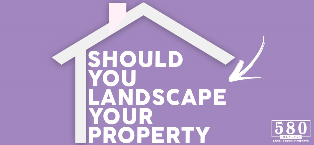 Should I landscape my property if I'm getting ready to sell it?