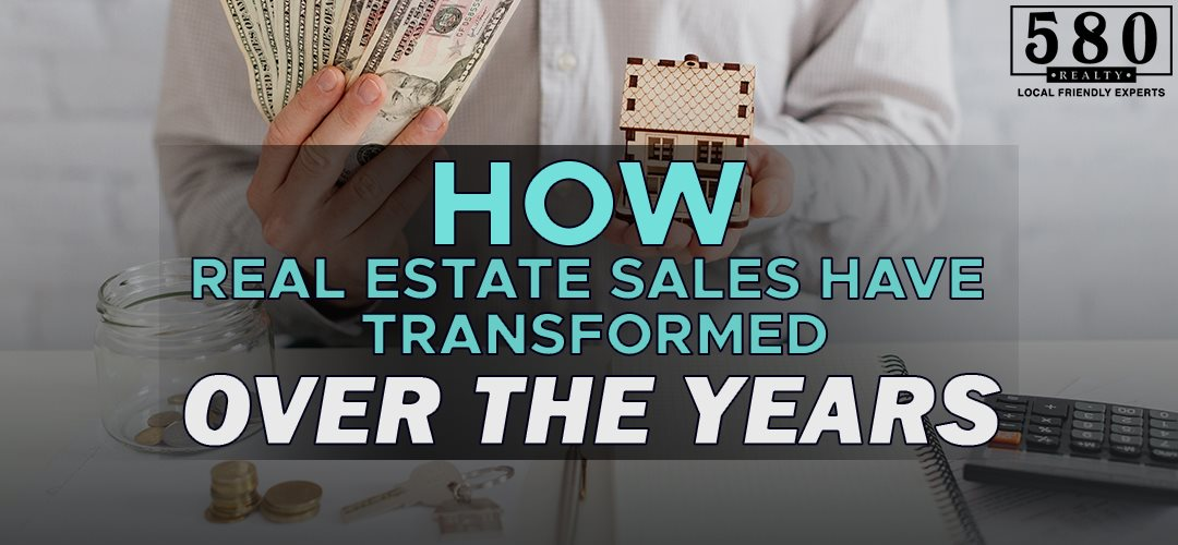 HOW REAL ESTATE SALES HAVE TRANSFORMED OVER THE YEARS