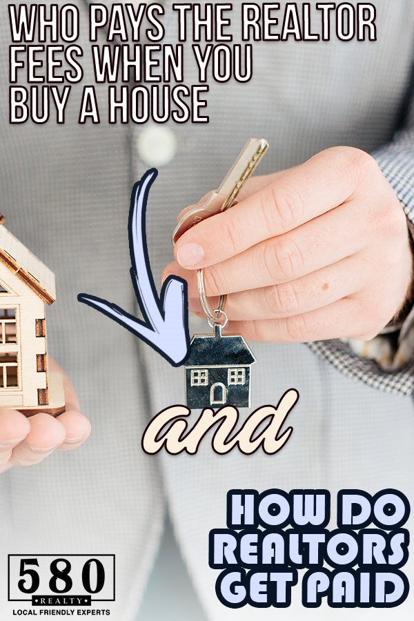 Who Pays the Realtor Fees When You Buy a House and How Do Realtors Get Paid