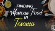 FINDING MEXICAN FOOD IN Texoma