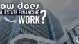 How Does Real Estate Financing Work