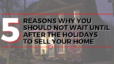 5 Reasons Why You Should Not Wait Until After the Holidays to Sell Your Home