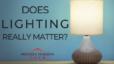 Does Lighting Really Matter?
