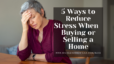 5 Ways to Reduce Stress When Buying or Selling a Home