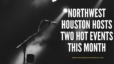 Northwest Houston Hosts Two Hot Events This Month