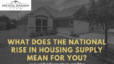 What Does the National Rise in Housing Supply Mean For You?