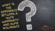 What is the Difference between a Home Warranty and Home Insurance?