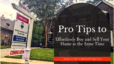 Pro Tips to Effortlessly Buy and Sell Your Home at the Same Time