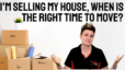 I'm Selling my House, When is the Right Time to Move? | Katrina Dew | Episode #097