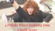4 Pitfalls in Building Good Credit